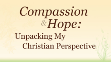 Compassion and Hope: Unpacking My Christian Perspective (blog post and video)