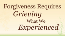 Video Forgiveness Requires Grieving What We Experienced