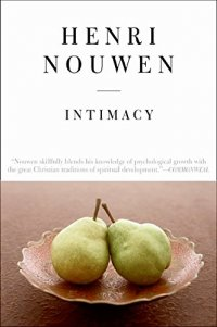 Intimacy: Essays in Pastoral Psychology - by Henri J. M. Nouwen