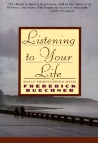 Listening to Your Life: Daily Meditations with Frederick Buechner - by Frederick Buechner