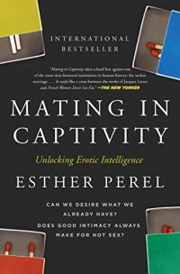 Mating in Captivity: Unlocking Erotic Intelligence - by Esther Perel