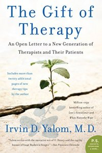 The Gift of Therapy: An Open Letter to a New Generation of Therapists and Their Patients - by Irvin Yalom