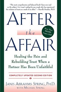 After the Affair: Healing the Pain and Rebuilding Trust When a Partner Has Been Unfaithful - by Janis A. Spring