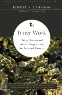 Inner Work: Using Dreams and Active Imagination for Personal Growth - by Robert A. Johnson