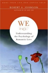 We: Understanding the Psychology of Romantic Love - by Robert A. Johnson