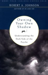 Owning Your Own Shadow: Understanding the Dark Side of the Psyche - by Robert A. Johnson