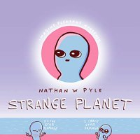Strange Planet - by Nathan W. Pyle