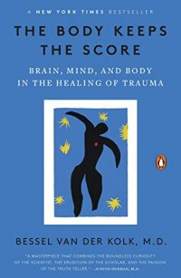 The Body Keeps the Score: Brain, Mind, and Body in the Healing of Trauma - by Bessel van der Kolk
