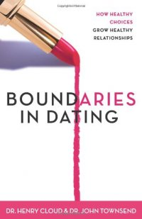 Boundaries in Dating: How Healthy Choices Grow Healthy Relationships - by Henry Cloud and John Townsend