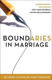 Boundaries in Marriage: Understanding the Choices That Make or Break Loving Relationships - by Henry Cloud and John Townsend