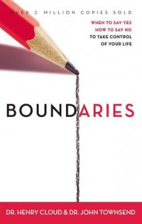 Boundaries: When to Say Yes, How to Say No, to Take Control of Your Life - by Henry Cloud and John Townsend