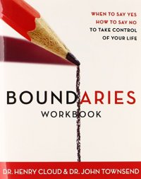 Boundaries Workbook: When to Say Yes, How to Say No, to Take Control of Your Life - by Henry Cloud and John Townsend
