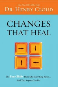 Changes That Heal: The Four Shifts That Make Everything Better...And That Everyone Can Do - by Henry Cloud