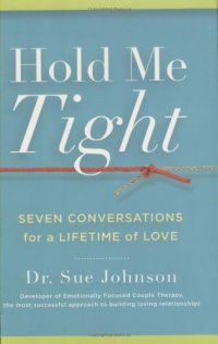 Hold Me Tight: Seven Conversations for a Lifetime of Love - by Sue Johnson