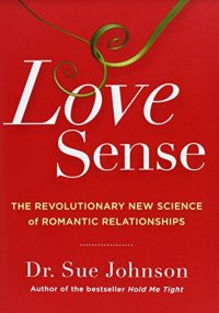 Love Sense: The Revolutionary New Science of Romantic Relationships - by Sue Johnson
