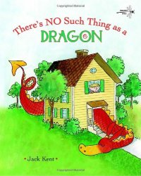 There's No Such Thing as a Dragon - by Jack Kent