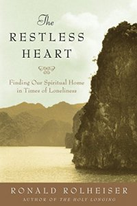 The Restless Heart: Finding Our Spiritual Home in Times of Loneliness - by Ronald Rolheiser