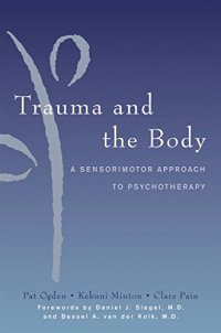 Trauma and the Body: A Sensorimotor Approach to Psychotherapy - by Pag Ogden, Kekuni Minton and Clare Pain