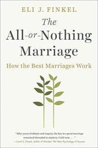 The All-or-Nothing Marriage: How the Best Marriages Work - by Eli J. Finkel