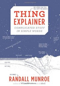 Thing Explainer: Complicated Stuff in Simple Words - by Randall Munroe