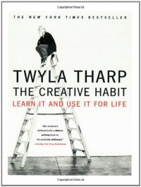 The Creative Habit: Learn It and Use It for Life - by Twyla Tharp