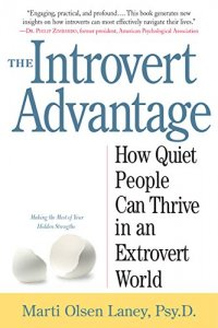 The Introvert Advantage: How Quiet People Can Thrive in an Extrovert World - by Marti Olsen Laney