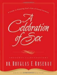 A Celebration of Sex: A Guide to Enjoying God's Gift of Sexual Intimacy - by Doug Rosenau