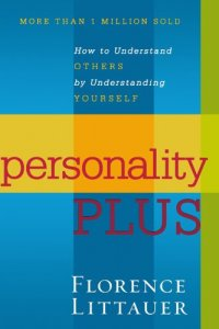Personality Plus: How to Understand Others by Understanding Yourself - by Florence Littauer
