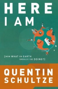 Here I Am: Now What on Earth Should I Be Doing? - by Quentin Schultze