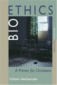 Bioethics: A Primer for Christians - by Gilbert Meilaender