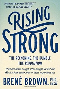 Rising Strong - by Brené Brown