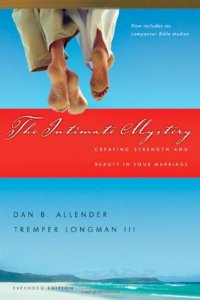 The Intimate Mystery: Creating Strength and Beauty in Your Marriage - by Dan B. Allender and Tremper Longman III