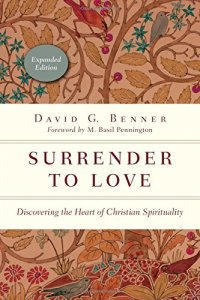 Surrender to Love: Discovering the Heart of Christian Spirituality - by David G. Benner