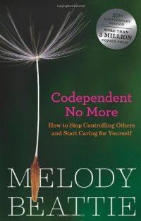 Codependent No More: How to Stop Controlling Others and Start Caring for Yourself - by Melody Beattie