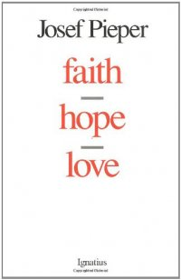 Faith, Hope, Love - by Josef Pieper