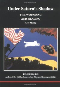 Under Saturn's Shadow: The Wounding and Healing of Men - by James Hollis