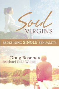 Soul Virgins: Redefining Single Sexuality - by Doug Rosenau and Michael Todd Wilson
