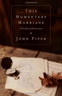 This Momentary Marriage: A Parable of Permanence - by John Piper