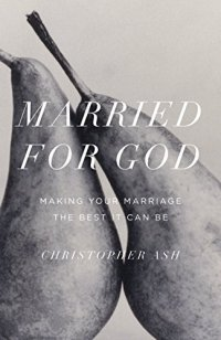 Married for God: Making Your Marriage the Best It Can Be - by Christopher Ash