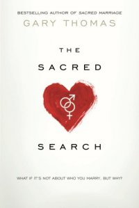 The Sacred Search: What If It's Not about Who You Marry, But Why? - by Gary Thomas