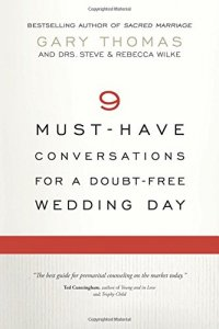 9 Must-Have Conversations for a Doubt-Free Wedding Day - by Gary Thomas, Steve Wilke and Rebecca Wilke