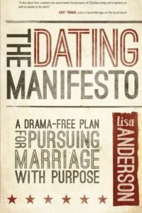 The Dating Manifesto: A Drama-Free Plan for Pursuing Marriage with Purpose - by Lisa Anderson