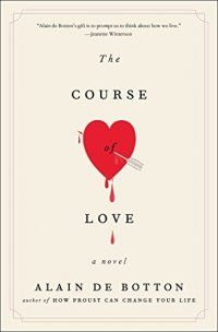 The Course of Love: A Novel - by Alain de Botton
