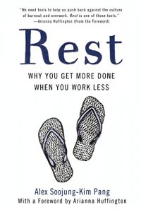 Rest: Why You Get More Done When You Work Less - by Alex Soojung-Kim Pang
