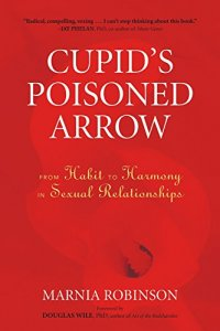 Cupid's Poisoned Arrow: From Habit to Harmony in Sexual Relationships - by Marnia Robinson