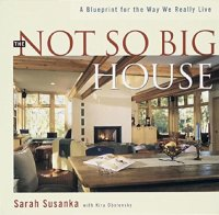 The Not So Big House: A Blueprint for the Way We Really Live - by Sarah Susanka and Kira Obolensky