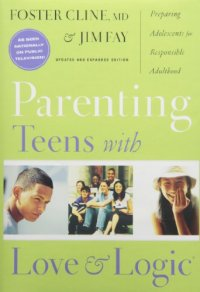 Parenting Teens With Love And Logic: Preparing Adolescents for Responsible Adulthood - by Foster Cline and Jim Fay