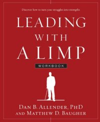 Leading with a Limp Workbook: Discover How to Turn Your Struggles into Strengths - by Dan B. Allender and Matthew D. Baugher