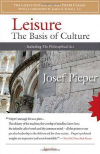 Leisure: The Basis of Culture - by Josef Pieper