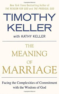 The Meaning of Marriage: Facing the Complexities of Commitment with the Wisdom of God - by Timothy Keller and Kathy Keller